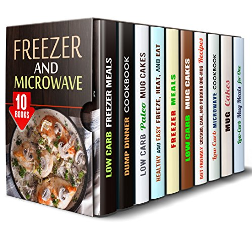 Freezer and Microwave Box Set (10 in 1): Over 300 Low Carb Freezer, Dump, Paleo, Dessert Recipes to Heat and Enjoy in No Time (Meals for Busy People) by Jillian Riggs, Sadie Tucker, Sheila Hope, Andrea Libman, Monica Hamilton, Sherry Morgan, Elena Chambers, Emma Melton, Jessica Meyer