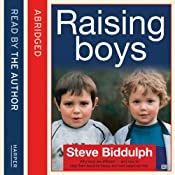 Steve Biddulphs Raising Boys: Why Boys are Different - and How to Help Them Become Happy and Well-Balanced Men | [Steve Biddulph]