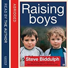 Steve Biddulph's Raising Boys: Why Boys are Different - and How to Help Them Become Happy and Well-Balanced Men (       ABRIDGED) by Steve Biddulph Narrated by Tony Porter