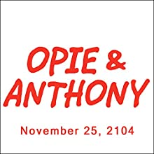 Opie & Anthony, November 25, 2014  by Opie & Anthony Narrated by Opie & Anthony