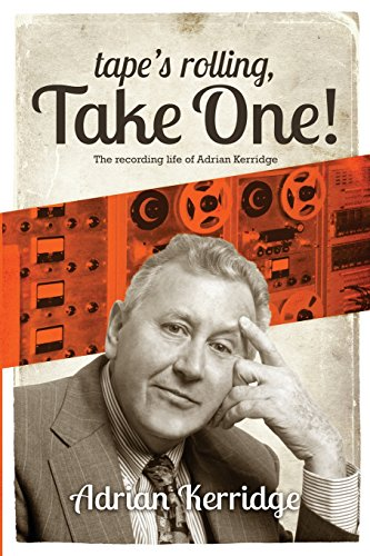 tapes-rolling-take-one-the-recording-life-of-adrian-kerridge-six-decades-of-recording-and-producing-