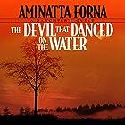 The Devil That Danced on the Water: A Daughter's Quest Hörbuch von Aminatta Forna Gesprochen von: Sara Auber