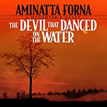 The Devil That Danced on the Water: A Daughter's Quest Audiobook by Aminatta Forna Narrated by Sara Auber