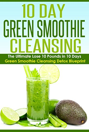 10 Day Green Smoothie Cleansing: 10 Day Green Smoothie Cleansing and Detox: 10 Day Green Smoothie Cleansing Detox; The Ultimate Lose 10 Pounds in 10 Days ... watchers cookbook, weight watchers recipes) by Victoria Love