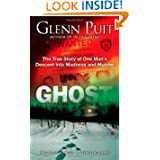 Ghost: The True Story of One Man's Descent into Madness and Murder by Glenn Puit