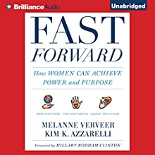 Fast Forward: How Women Can Achieve Power and Purpose (       UNABRIDGED) by Melanne Verveer, Kim K. Azzarelli, Hillary Rodham Clinton - foreword Narrated by Coleen Marlo
