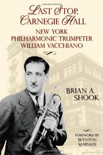 Last Stop, Carnegie Hall: New York Philharmonic Trumpeter William Vacchiano (North Texas Lives of Musician Series)