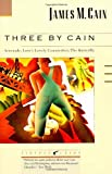 Three by Cain: Serenade, Love's Lovely Counterfeit, The Butterfly (0679723234) by Cain, James M.