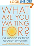 What Are You Waiting For?: Learn How...
