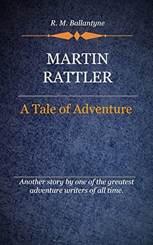 R. M. Ballantyne - Martin Rattler (Illustrated): A Tale Of Adventure