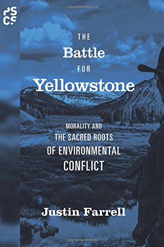 The Battle for Yellowstone: Morality and the Sacred Roots of Environmental Conflict (Princeton Studies in Cultural Sociology)