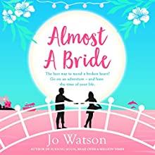 Almost a Bride: Destination Love, Book 2 Audiobook by Jo Watson Narrated by Carly Robins