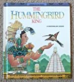 The Hummingbird King: A Guatemalan Legend (Legends of the world) (0606053646) by Palacios, Argentina