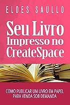 SEU LIVRO IMPRESSO NO CREATESPACE: COMO PUBLICAR UM LIVRO EM PAPEL PARA VENDA SOB DEMANDA (PORTUGUESE EDITION)