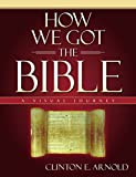 How We Got the Bible: A Visual Journey (Zondervan Visual Reference Series)