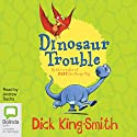 Dinosaur Trouble Audiobook by Dick King-Smith Narrated by Andrew Sachs