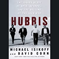 Hubris: The Inside Story of Spin, Scandal, and the Selling of the Iraq War (       UNABRIDGED) by Michael Isikoff, David Corn Narrated by Stefan Rudnicki
