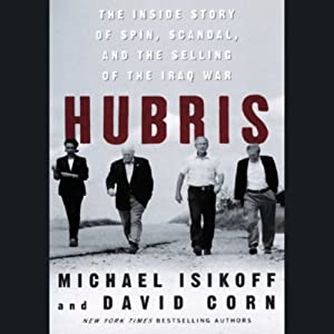 Hubris: The Inside Story of Spin, Scandal, and the Selling of the Iraq War | [Michael Isikoff, David Corn]
