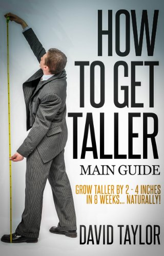 David Taylor - How to Get Taller - Grow Taller By 4 Inches In 8 Weeks, Even After Puberty! (English Edition)