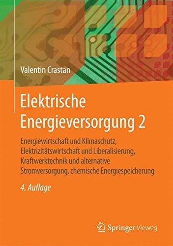 Elektrische Energieversorgung 2: Energiewirtschaft und Klimaschutz, Elektrizitatswirtschaft und Liberalisierung, Kraftwerktechnik und alternative chemische Energiespeicherung  [Crastan, Valentin] (Tapa Dura)