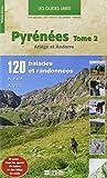 Pyrénées : Volume 2, Ariège et Andorre, 120 balades et randonnées à pied et à VTT