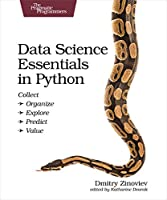 Data Science Essentials in Python: Collect – Organize – Explore – Predict – Value Front Cover