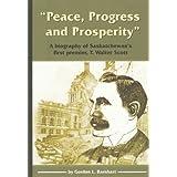 """Peace, Progress and Prosperity"": A Biography of Saskatchewan's First Premier, T. Walter Scottby Gordon L. Barnhart"