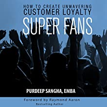 Super Fans: How to Create Unwavering Customer Loyalty Audiobook by  EMBA, Purdeep Sangha Narrated by Chris Abernathy