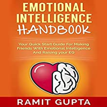 Emotional Intelligence Handbook: Your Quick Start Guide for Making Friends with Emotional Intelligence and Raising Your EQ Audiobook by Ramit Gupta Narrated by Philip Andrew Hodges
