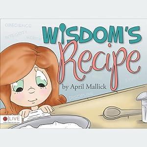 Wisdom's Recipe   [April Mallick]