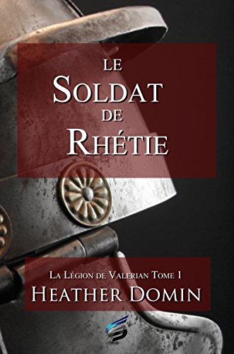 Le Soldat de Rhétie: La Légion de Valerian 1