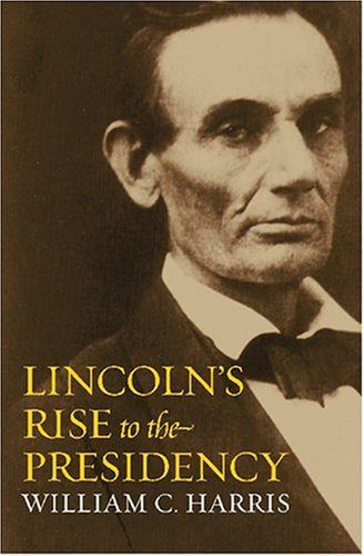 Lincoln's Rise to the Presidency, William C. Harris