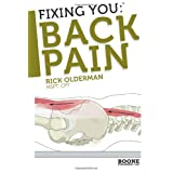 Fixing You: Back Pain: Self-Treatment for Sciatica, Bulging and Herniated Disks, Stenosis, Degenerative Disks, and other diagnoses. ~ Rick Olderman