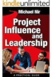 Project Management : Project Influence and Leadership, A practical Guide (Leadership Influence Project and Team Book 4)