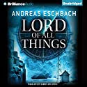 Lord of All Things (       UNABRIDGED) by Andreas Eschbach, Samuel Willcocks (translator) Narrated by Nick Podehl