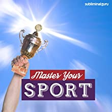 Master Your Sport: Become a Sporting Superstar with Subliminal Messages  by Subliminal Guru Narrated by Subliminal Guru