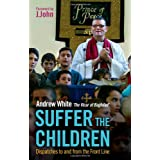 Suffer the Children: Dispatches to and from the Front Lineby Andrew White