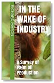 In the Wake of Industry: Surveying Palm Oil Production