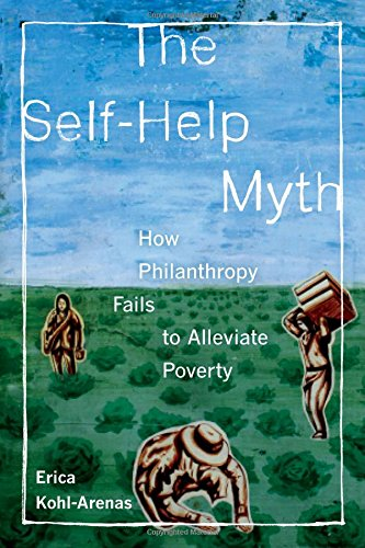 The Self-Help Myth: How Philanthropy Fails to Alleviate Poverty (POVERTY, INTERRUPTED) PDF