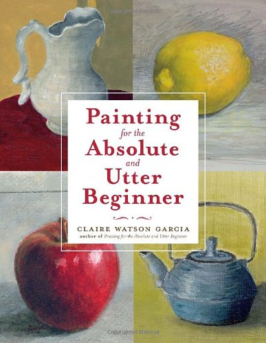 Painting for the Absolute and Utter Beginner (Painting For Beginners compare prices)