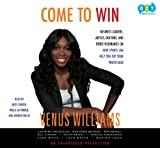 img - for Come to Win - Business Leaders, Artists, Doctors, and Other Visionaries on How Sports Can Help You Top Your Profession (Unabridged Audio Cds) book / textbook / text book