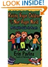 Raising Vegan Children in a Non-Vegan World: A Complete Guide for Parents