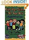 Raising Vegan Children in a Non-Vegan World: A Complete Guide for Parents