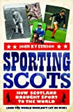 John K. V. Eunson Sporting Scots: How Scotland Brought Sport to the World (and the World Wouldn't Let Us Win!)