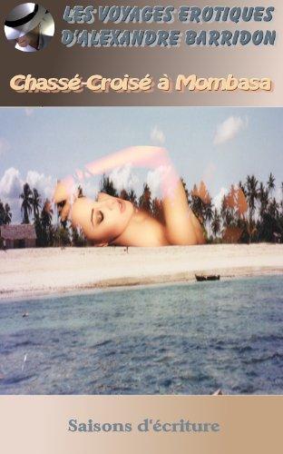 Couverture du livre Chassé croisé à Mombasa (Les voyages érotiques d'Alexandre Barridon t. 8)