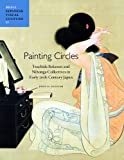 Painting Circles: Tsuchida Bakusen and Nihonga Collectives in Early Twentieth Century Japan (Japanese Visual Culture)