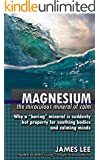 Magnesium - The Miraculous Mineral of Calm - Why a