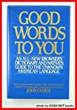 Good Words to You: An All-New Dictionary and Native's Guide to the Unknown American Language (0060156910) by Ciardi, John