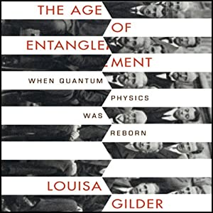 The Age of Entanglement: When Quantum Physics was Reborn | [Louisa Gilder]