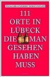 111 Orte in Lübeck, die man gesehen h...